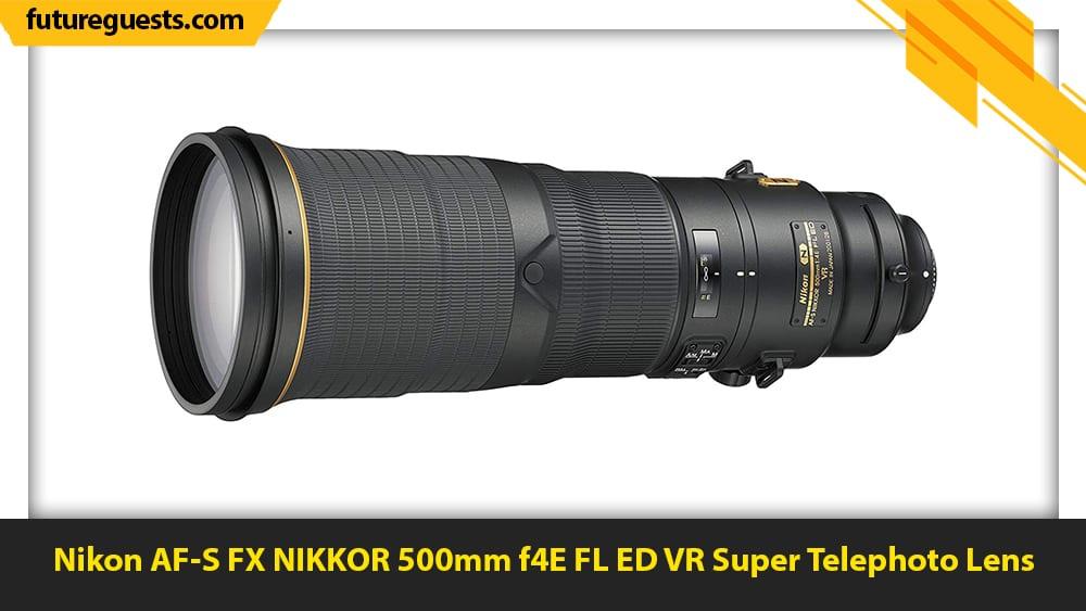 best lenses for wildlife photography Nikon AF-S FX NIKKOR 500mm f4E FL ED VR Super Telephoto Lens