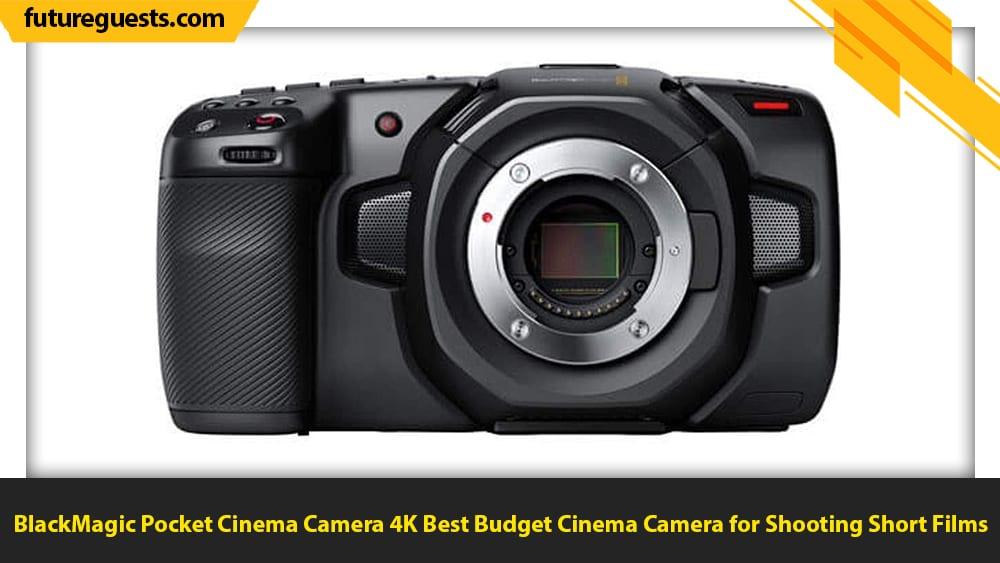 best cameras for short films BlackMagic Pocket Cinema Camera 4K