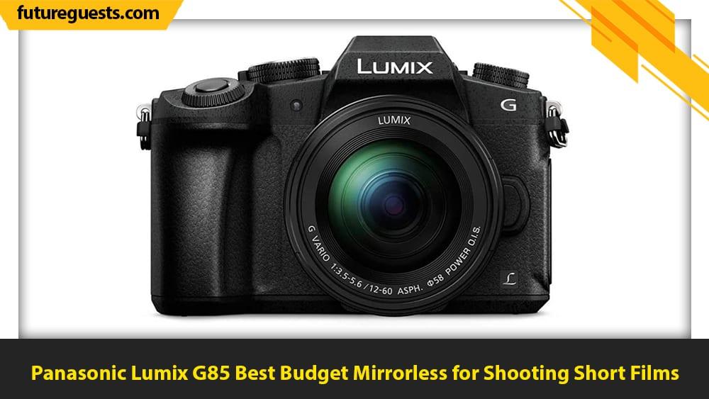 best cameras for short films Panasonic Lumix G85