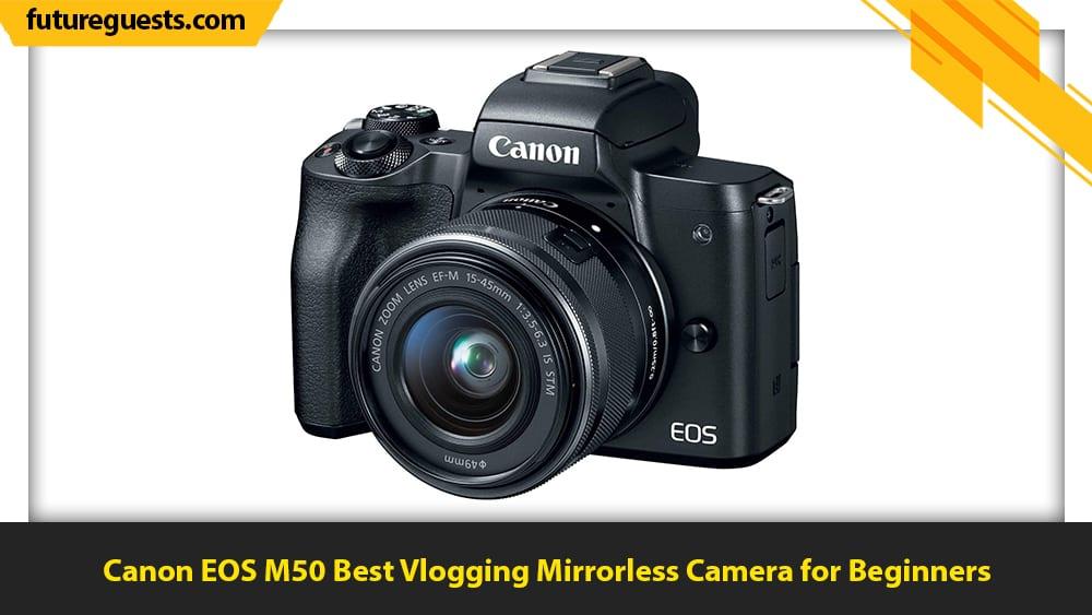 best mirrorless cameras for vlogging Canon EOS M50