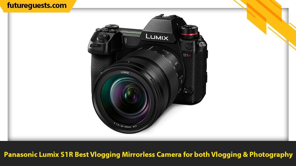 best mirrorless cameras for vlogging Panasonic Lumix S1R