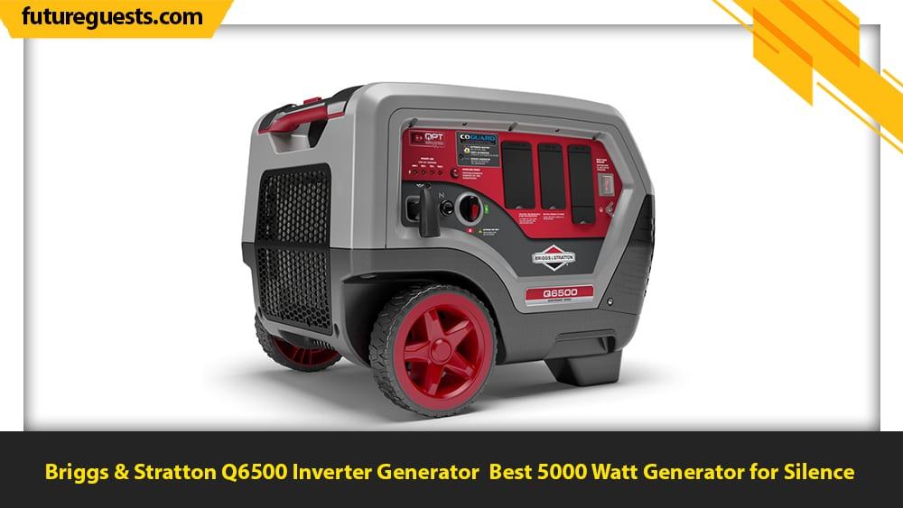 best 5000 watt generator Briggs & Stratton Q6500 Inverter Generator