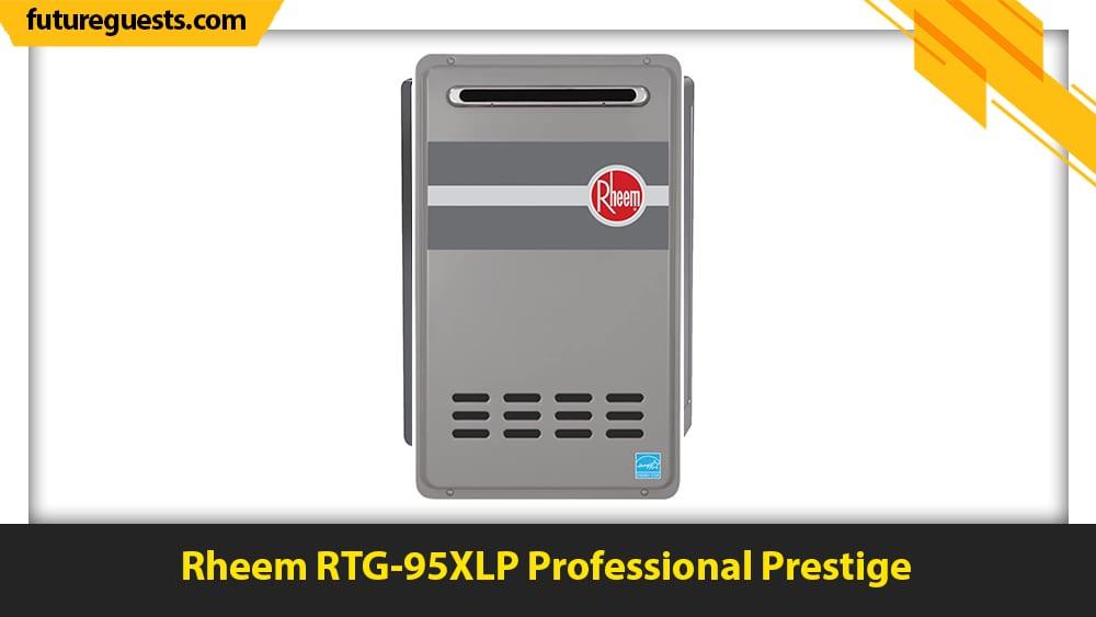 best outdoor tankless water heaters Rheem RTG-95XLP Professional Prestige
