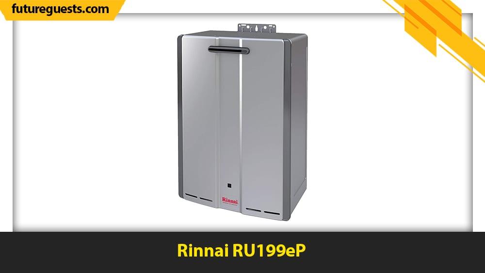 best outdoor tankless water heaters Rinnai RU199eP