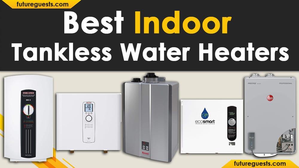 Best Indoor Tankless Water Heater