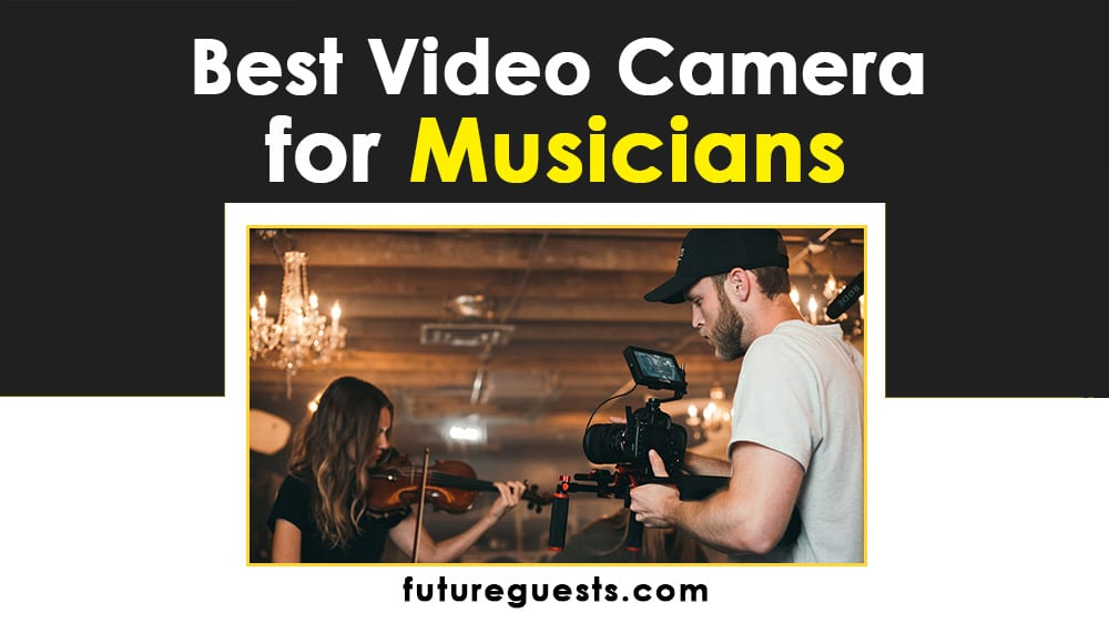 Best Video Camera for Musicians