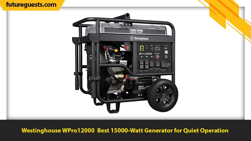 best 15000 watt generator Westinghouse WPro12000