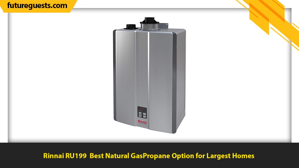 best indoor tankless water heater Rinnai RU199
