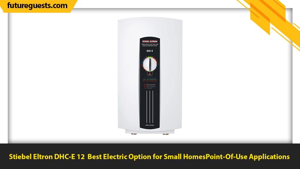 best indoor tankless water heater Stiebel Eltron DHC-E 12