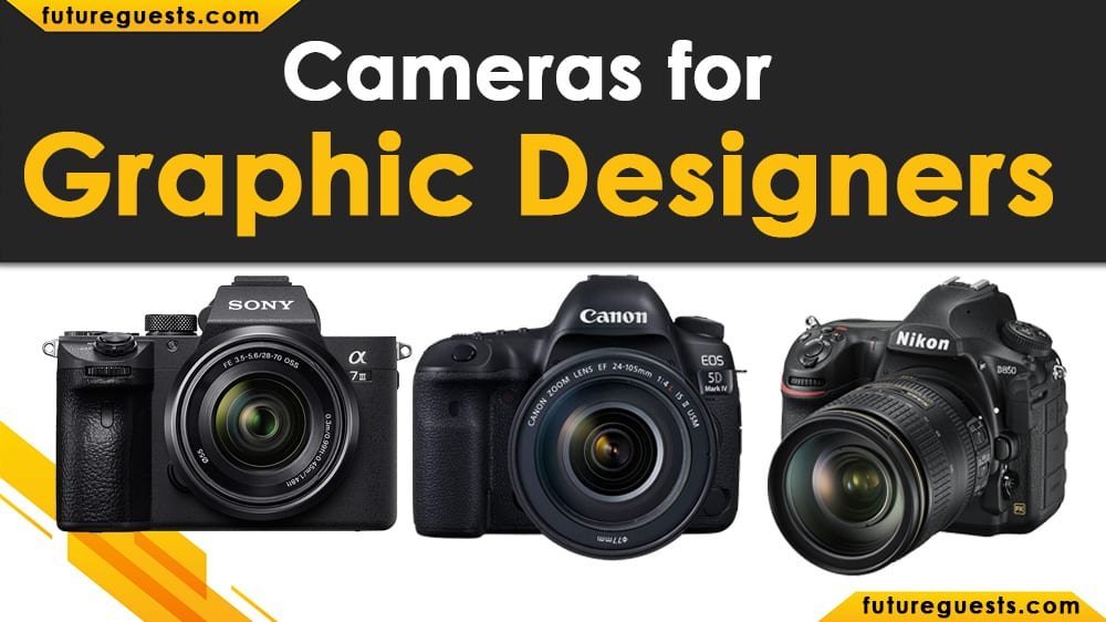 Best Cameras for Graphic Designers
