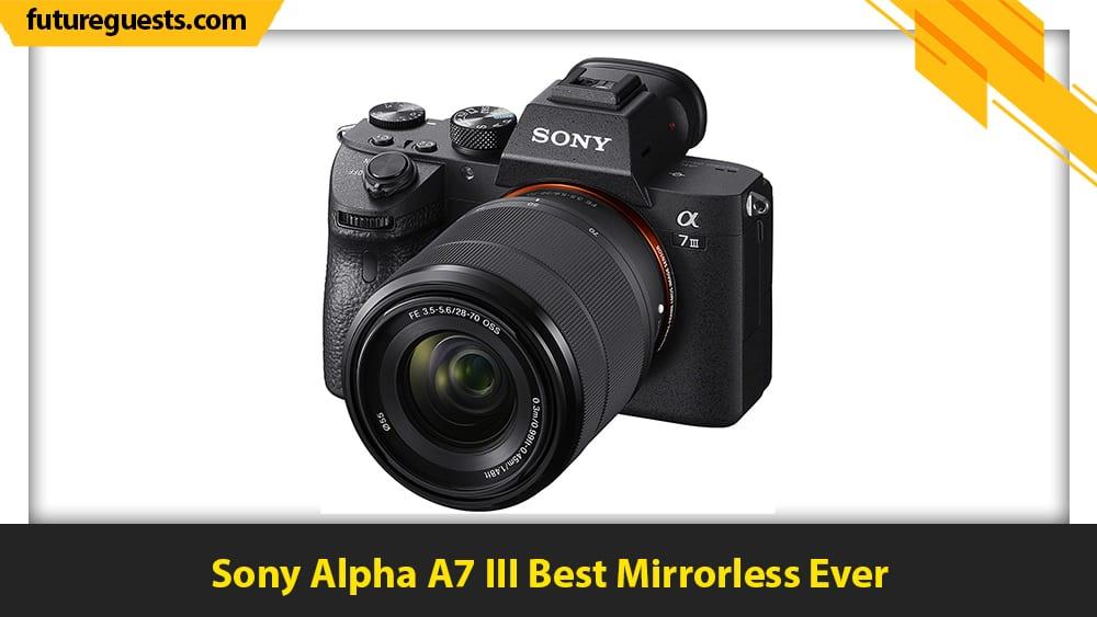 best graphic designers cameras Sony Alpha A7 III Best Mirrorless Ever