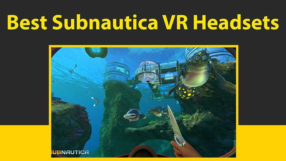 Best Subnautica VR Headset