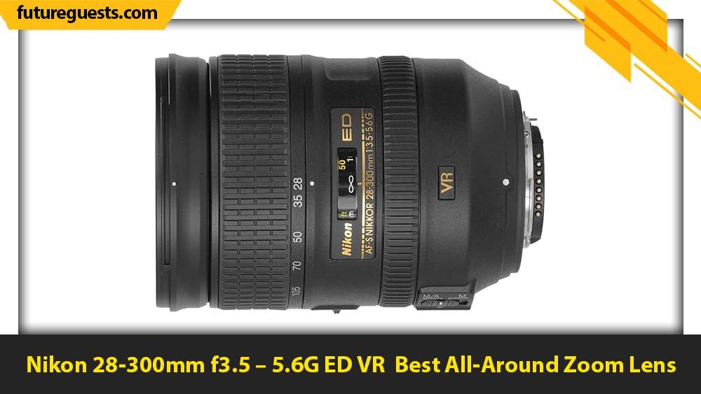 best lenses for nikon d6 Nikon 28-300mm f3.5 – 5.6G ED VR
