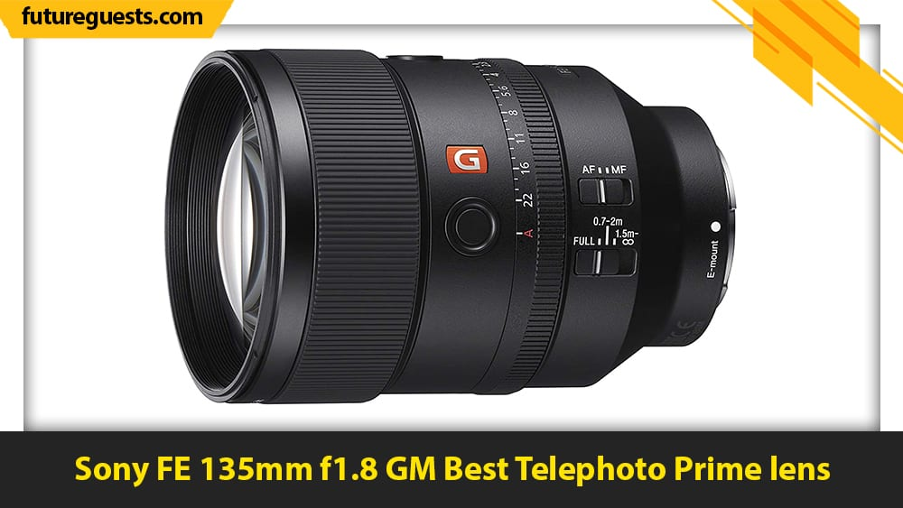 best lenses for sony a7c Sony FE 135mm f1.8 GM