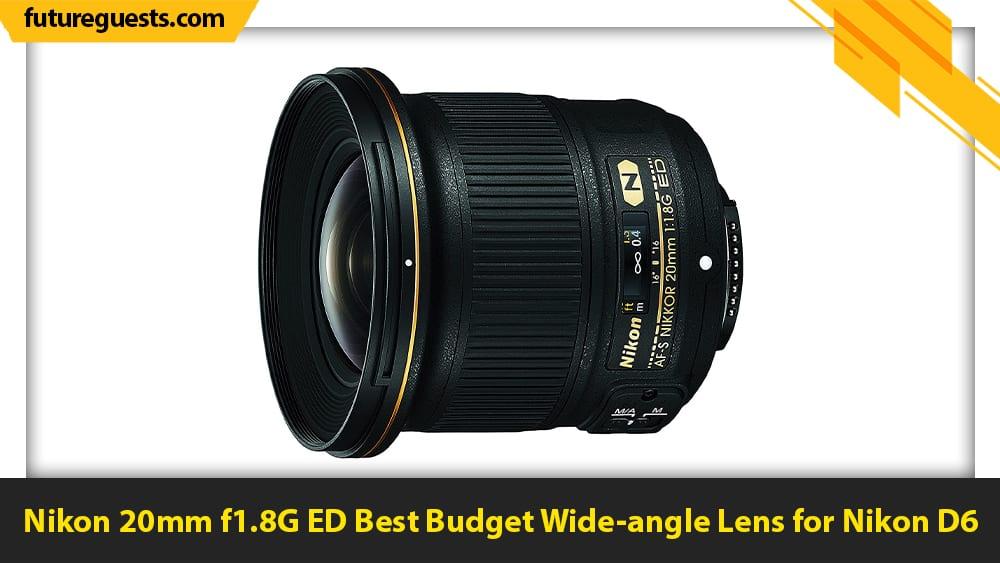 best nikon d6 lenses Nikon 20mm f1.8G ED