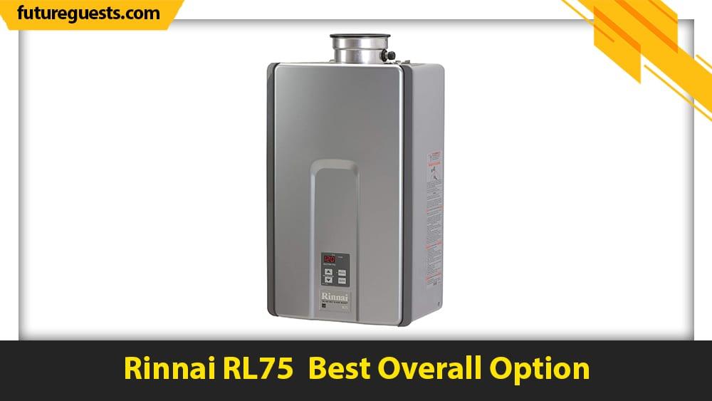 best small tankless water heater Rinnai RL75