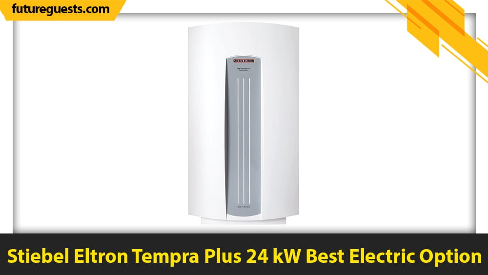 best small tankless water heater Stiebel Eltron Tempra Plus 24 kW
