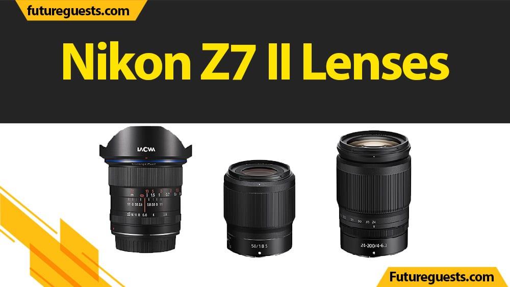 Best Lenses For Nikon Z7 II