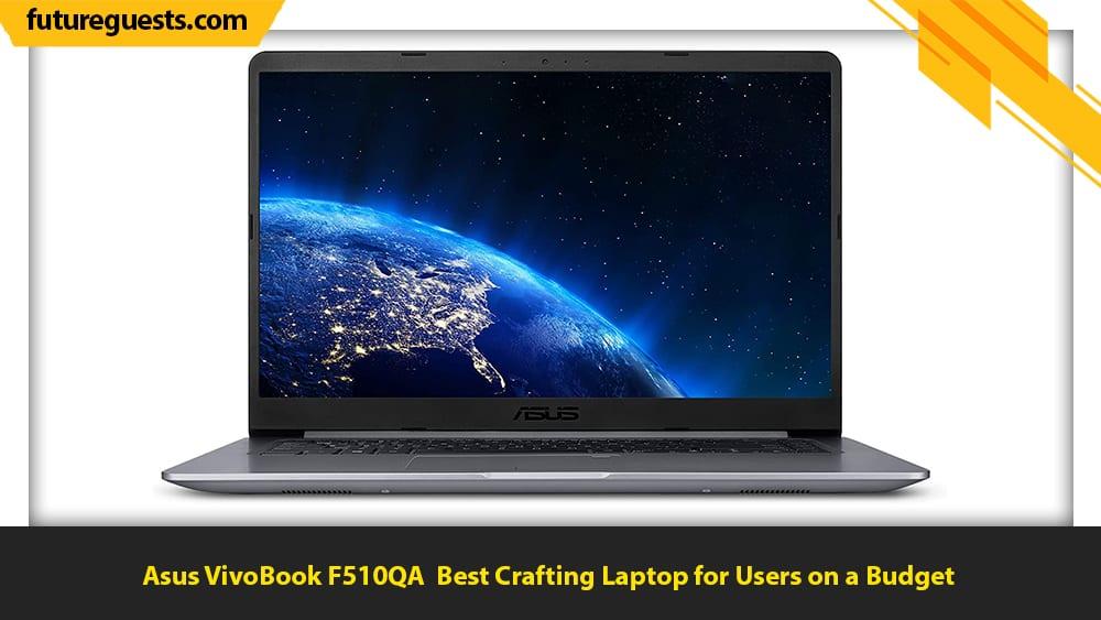 best laptop for crafting Asus VivoBook F510QA